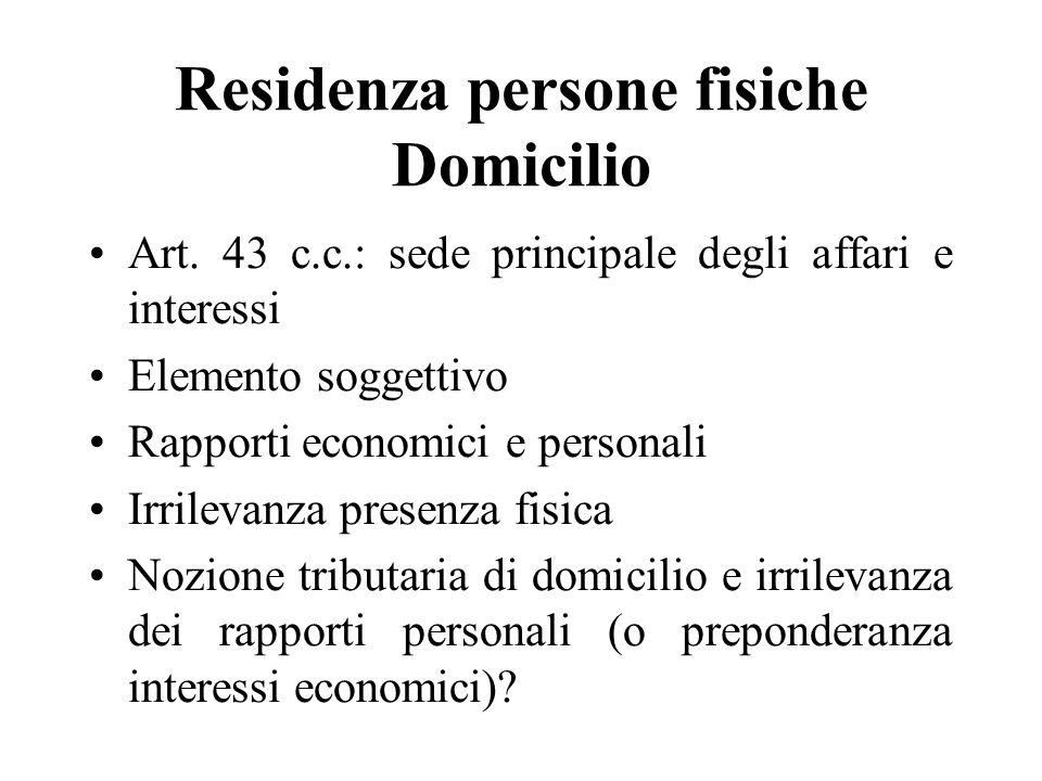 Residenza persone fisiche Domicilio Art. 43 c.c.: sede principale degli affari e interessi Elemento soggettivo Rapporti economici e personali Irrileva