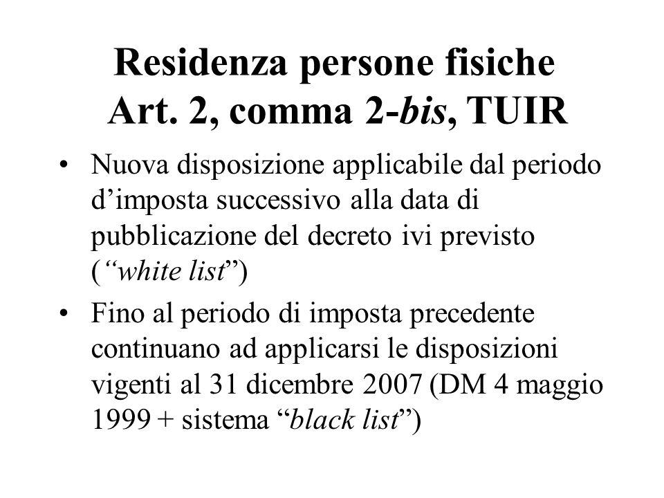 Nuova disposizione applicabile dal periodo dimposta successivo alla data di pubblicazione del decreto ivi previsto (white list) Fino al periodo di imp