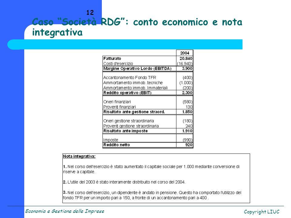 Economia e Gestione delle Imprese Copyright LIUC 12 Caso Società RDG: conto economico e nota integrativa