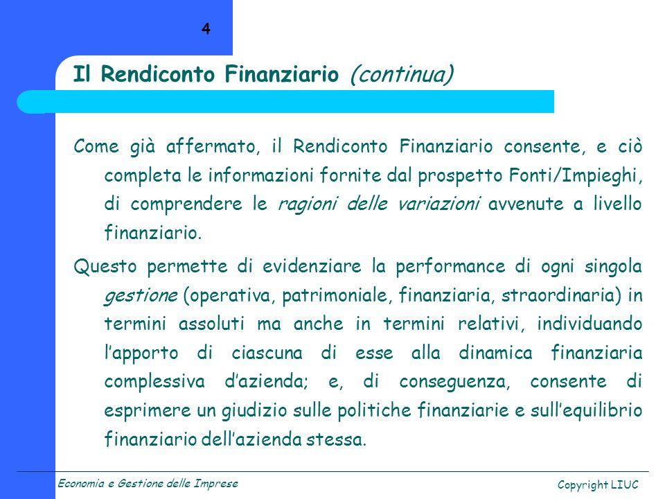 Economia e Gestione delle Imprese Copyright LIUC 4 Come già affermato, il Rendiconto Finanziario consente, e ciò completa le informazioni fornite dal