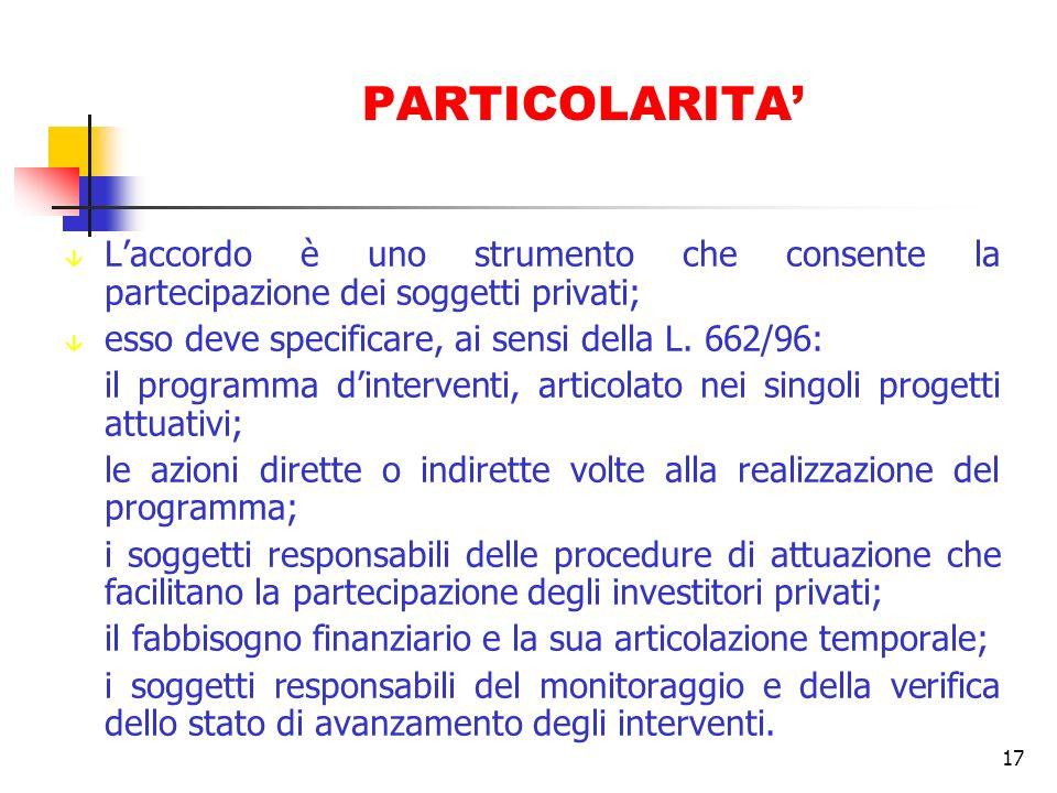 17 PARTICOLARITA â Laccordo è uno strumento che consente la partecipazione dei soggetti privati; â esso deve specificare, ai sensi della L. 662/96: il