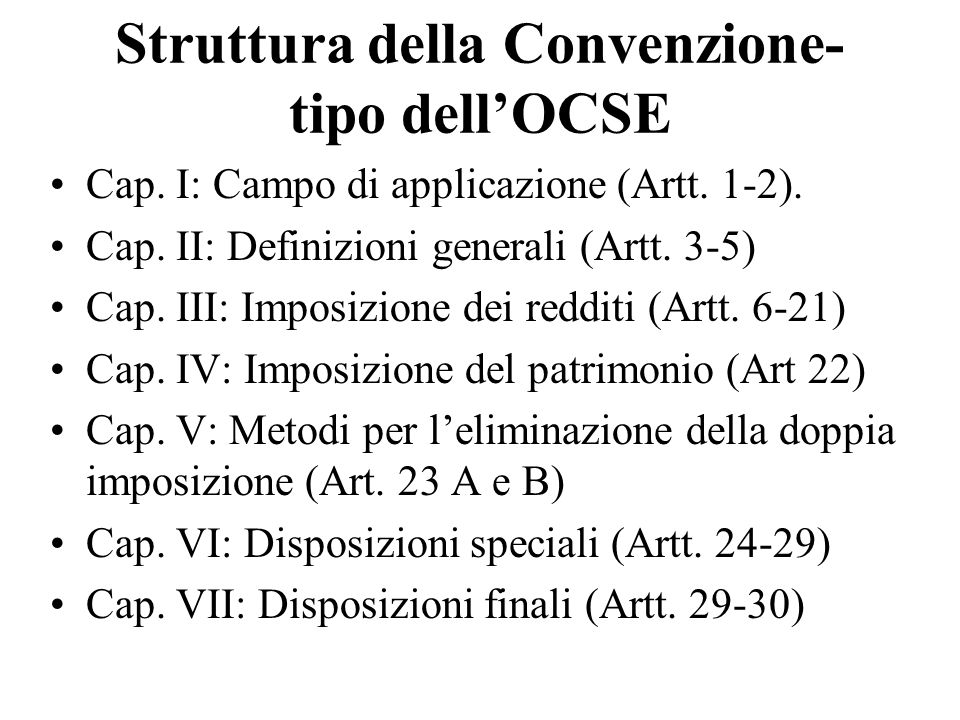 Struttura della Convenzione- tipo dellOCSE Cap. I: Campo di applicazione (Artt. 1-2). Cap. II: Definizioni generali (Artt. 3-5) Cap. III: Imposizione
