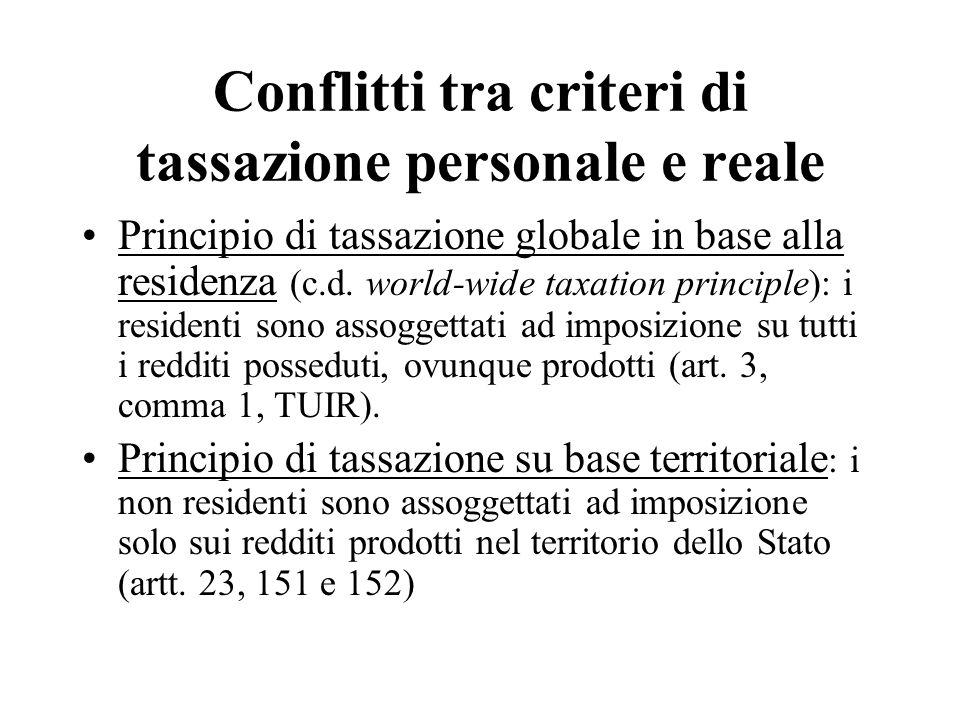 Conflitti tra criteri di tassazione personale e reale Principio di tassazione globale in base alla residenza (c.d. world-wide taxation principle): i r