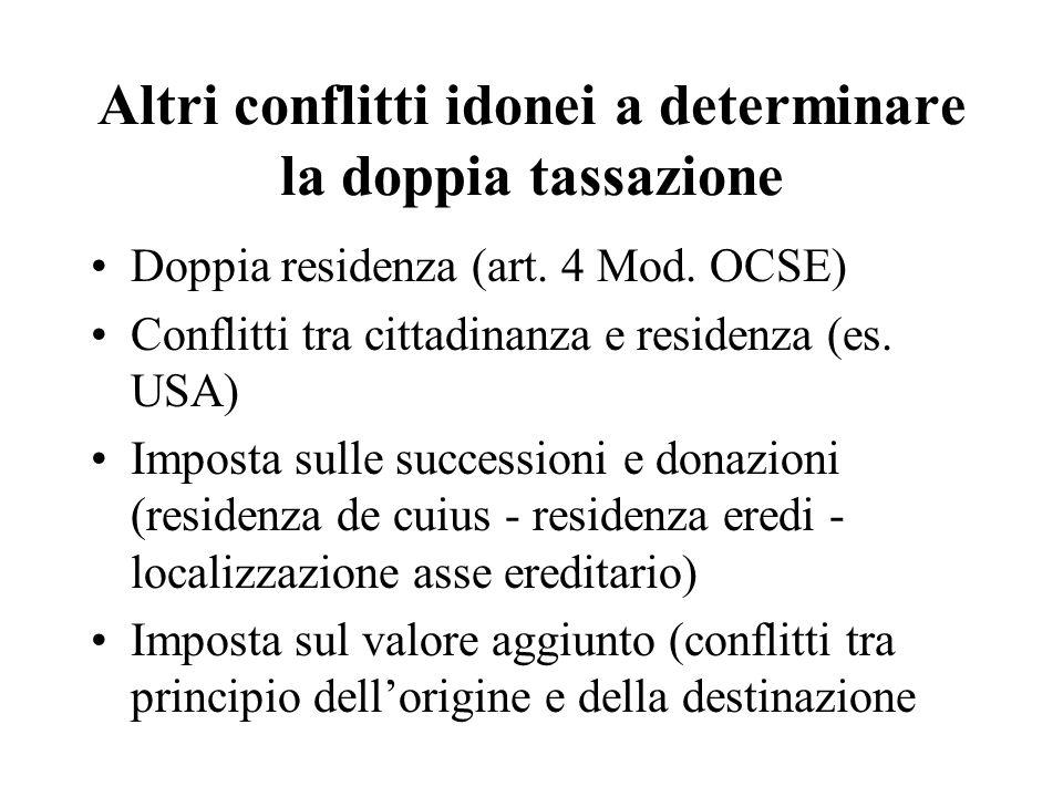 Altri conflitti idonei a determinare la doppia tassazione Doppia residenza (art. 4 Mod. OCSE) Conflitti tra cittadinanza e residenza (es. USA) Imposta