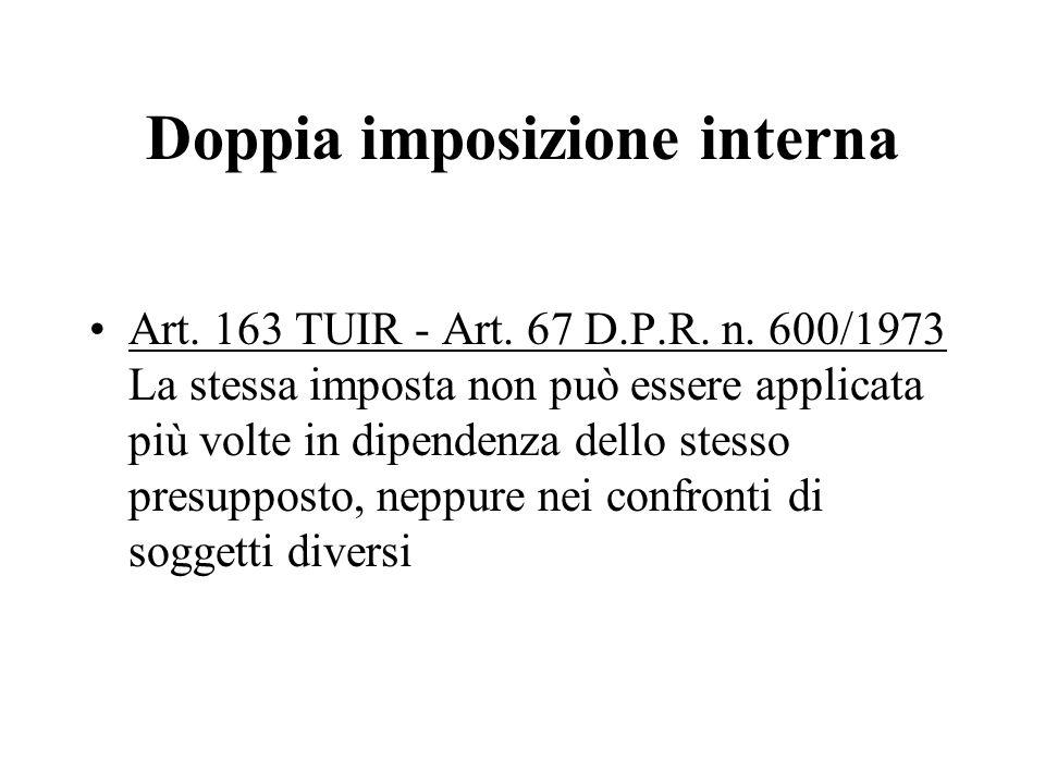 Doppia imposizione interna Art. 163 TUIR - Art. 67 D.P.R. n. 600/1973 La stessa imposta non può essere applicata più volte in dipendenza dello stesso