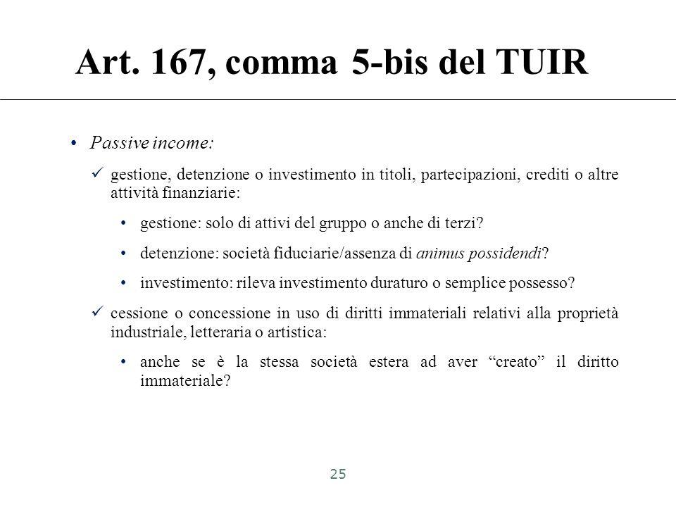 Art. 167, comma 5-bis del TUIR La previsione di cui alla lettera a) del comma 5 non si applica qualora i proventi della società o altro ente non resid