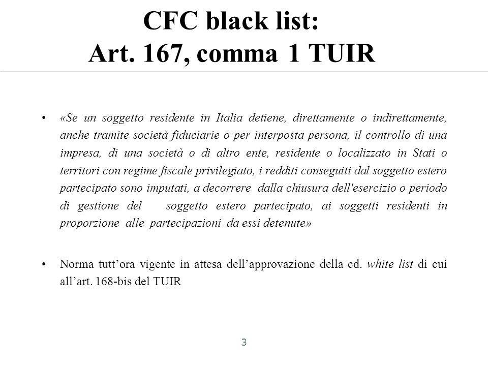 Normativa CFC Riferimenti normativi: –Art. 167, comma 1, TUIR: imprese estere controllate black-list –Art. 167, comma 8-bis TUIR: imprese controllate