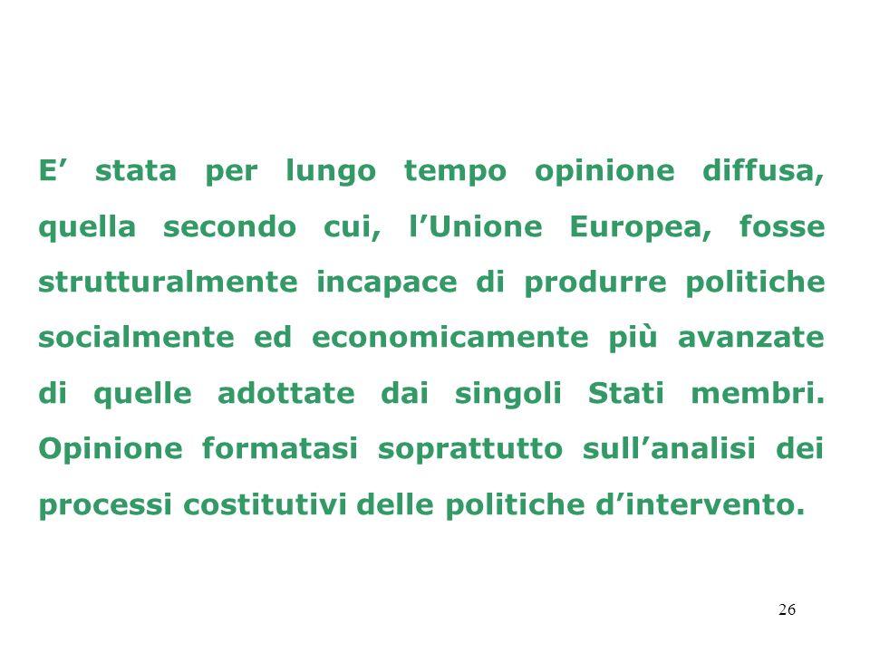 26 E stata per lungo tempo opinione diffusa, quella secondo cui, lUnione Europea, fosse strutturalmente incapace di produrre politiche socialmente ed