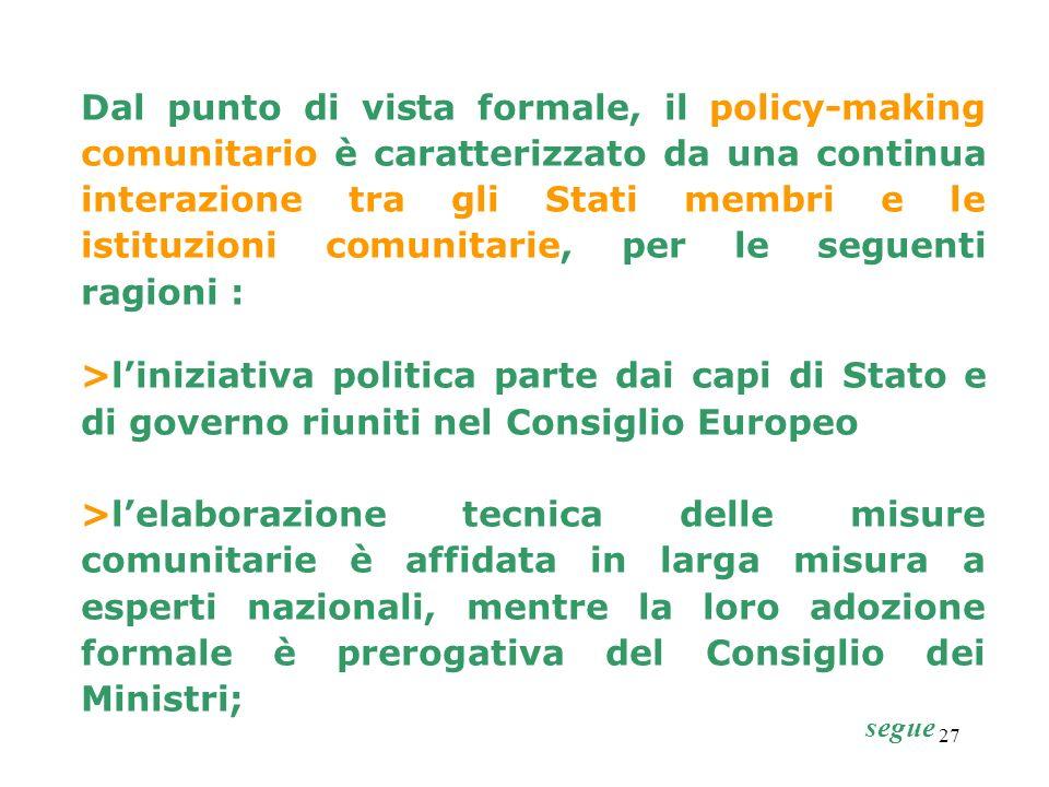 27 Dal punto di vista formale, il policy-making comunitario è caratterizzato da una continua interazione tra gli Stati membri e le istituzioni comunit