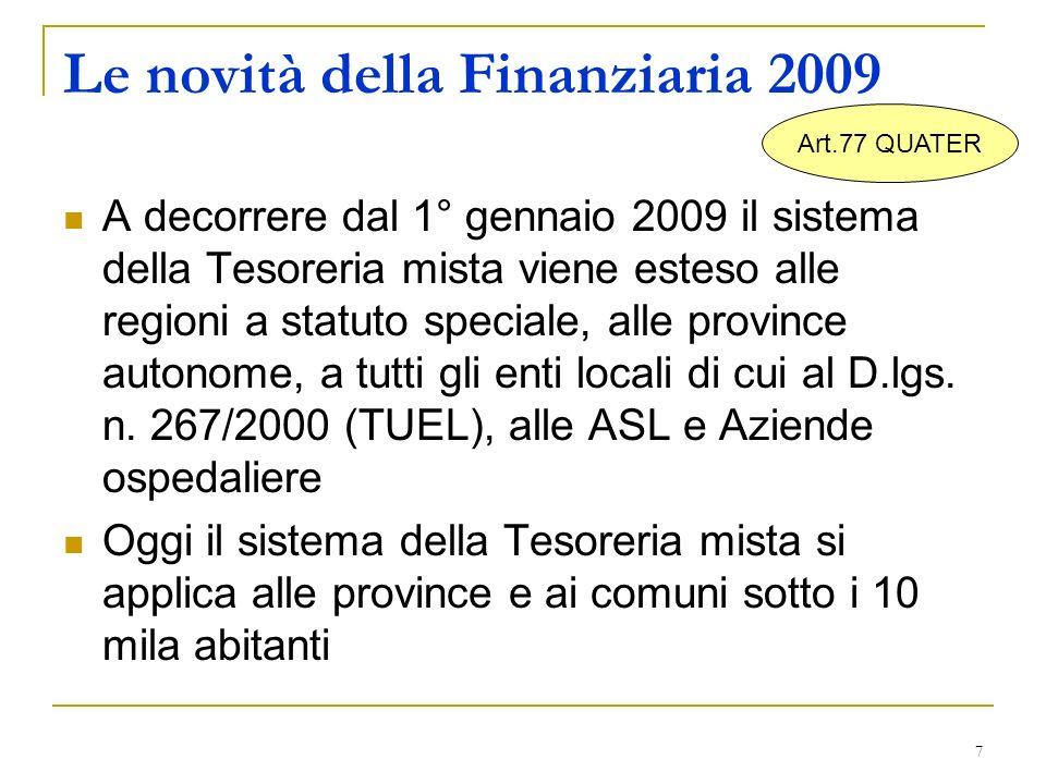 7 Le novità della Finanziaria 2009 A decorrere dal 1° gennaio 2009 il sistema della Tesoreria mista viene esteso alle regioni a statuto speciale, alle province autonome, a tutti gli enti locali di cui al D.lgs.