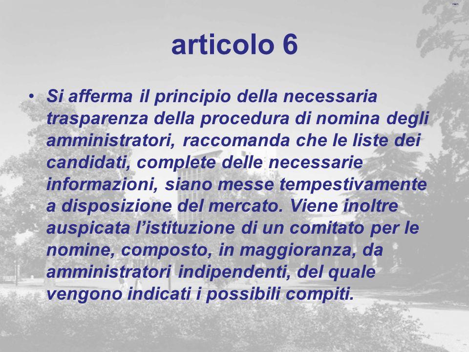m&m articolo 6 Si afferma il principio della necessaria trasparenza della procedura di nomina degli amministratori, raccomanda che le liste dei candidati, complete delle necessarie informazioni, siano messe tempestivamente a disposizione del mercato.