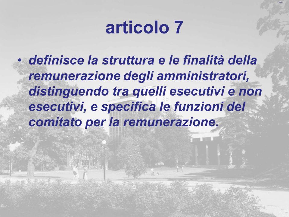 m&m articolo 7 definisce la struttura e le finalità della remunerazione degli amministratori, distinguendo tra quelli esecutivi e non esecutivi, e specifica le funzioni del comitato per la remunerazione.