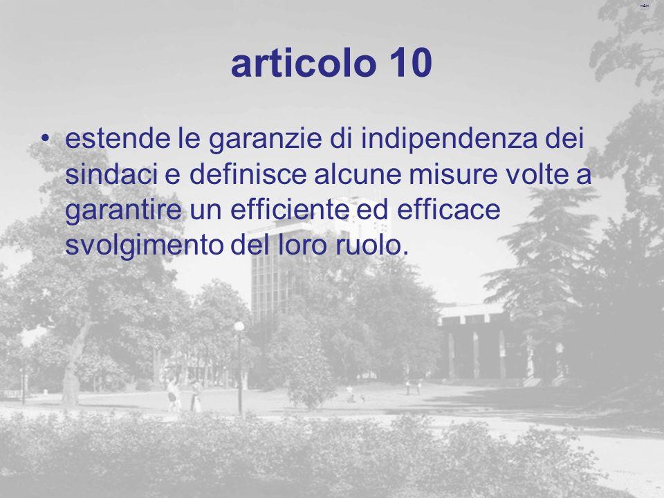 m&m articolo 10 estende le garanzie di indipendenza dei sindaci e definisce alcune misure volte a garantire un efficiente ed efficace svolgimento del loro ruolo.