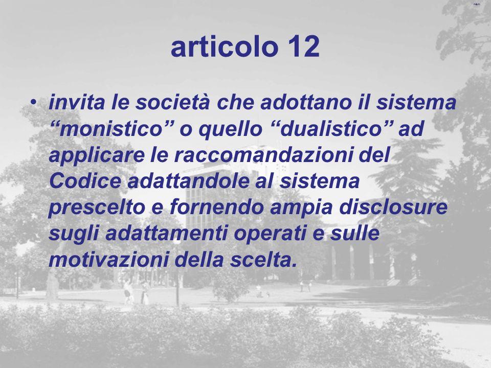 m&m articolo 12 invita le società che adottano il sistema monistico o quello dualistico ad applicare le raccomandazioni del Codice adattandole al sistema prescelto e fornendo ampia disclosure sugli adattamenti operati e sulle motivazioni della scelta.