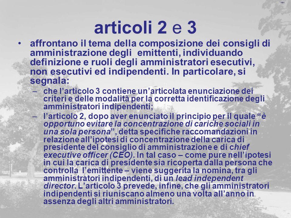 m&m articoli 2 e 3 affrontano il tema della composizione dei consigli di amministrazione degli emittenti, individuando definizione e ruoli degli amministratori esecutivi, non esecutivi ed indipendenti.