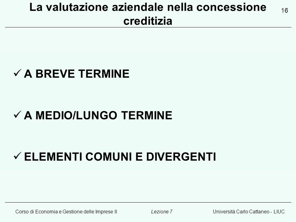 Corso di Economia e Gestione delle Imprese IIUniversità Carlo Cattaneo - LIUCLezione 7 16 La valutazione aziendale nella concessione creditizia A BREV