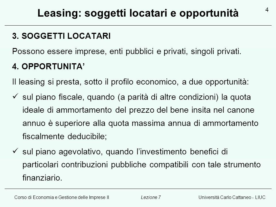 Corso di Economia e Gestione delle Imprese IIUniversità Carlo Cattaneo - LIUCLezione 7 4 Leasing: soggetti locatari e opportunità 3. SOGGETTI LOCATARI