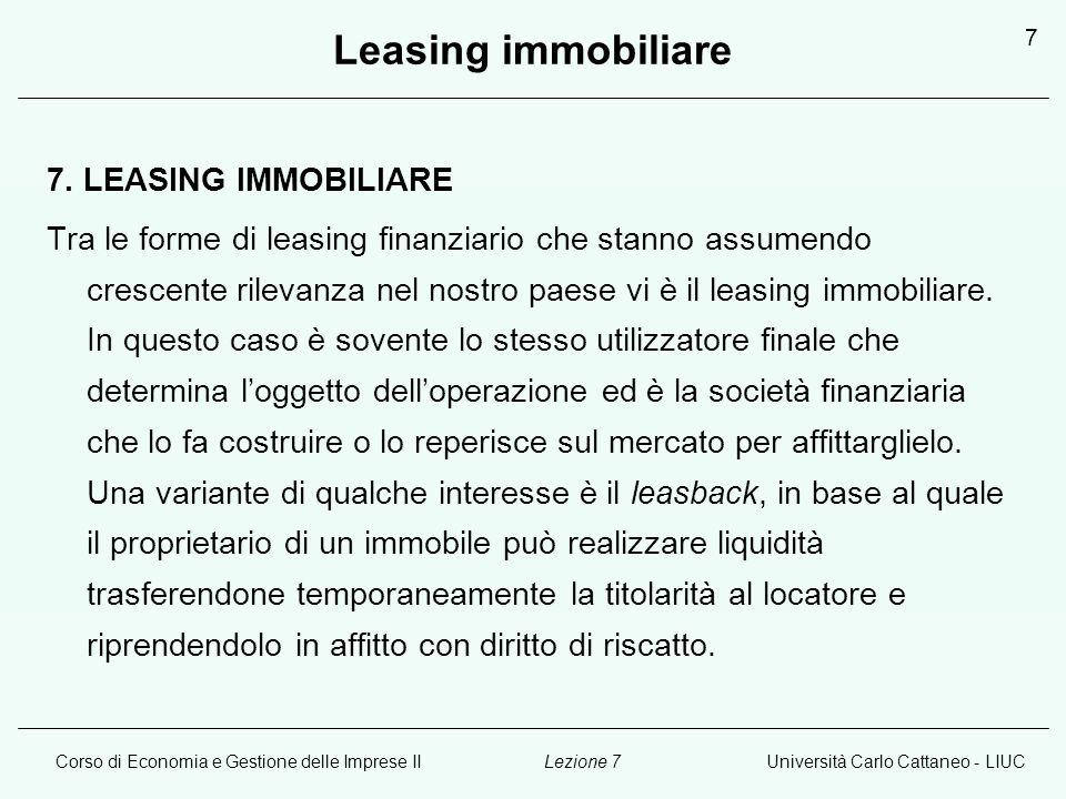 Corso di Economia e Gestione delle Imprese IIUniversità Carlo Cattaneo - LIUCLezione 7 7 Leasing immobiliare 7. LEASING IMMOBILIARE Tra le forme di le