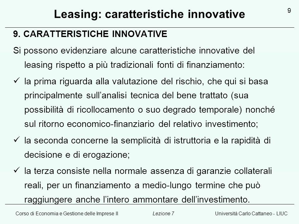 Corso di Economia e Gestione delle Imprese IIUniversità Carlo Cattaneo - LIUCLezione 7 9 Leasing: caratteristiche innovative 9. CARATTERISTICHE INNOVA