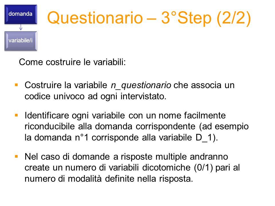 Questionario – 3°Step (2/2) domanda variabile/i Come costruire le variabili: Costruire la variabile n_questionario che associa un codice univoco ad ogni intervistato.