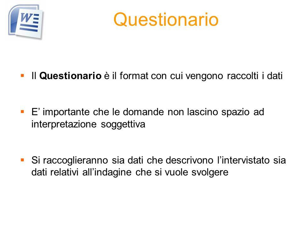 Questionario Il Questionario è il format con cui vengono raccolti i dati E importante che le domande non lascino spazio ad interpretazione soggettiva