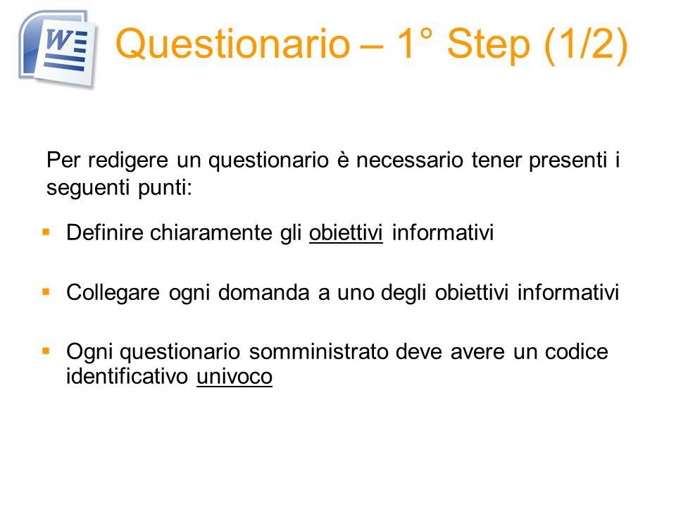 Questionario – 1° Step (1/2) Definire chiaramente gli obiettivi informativi Collegare ogni domanda a uno degli obiettivi informativi Ogni questionario