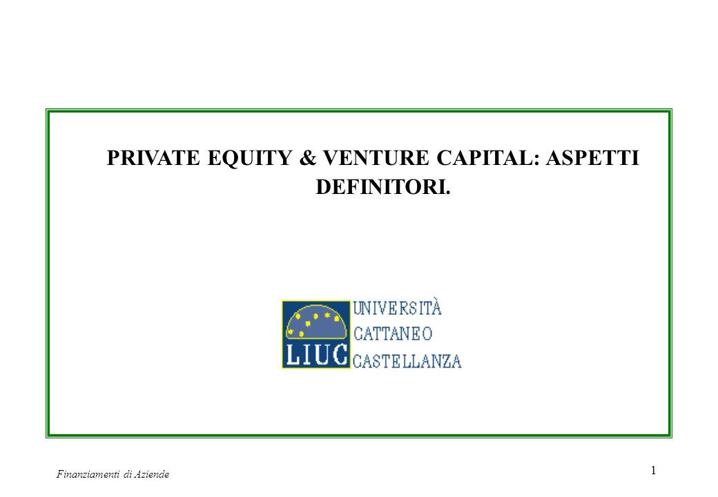 Finanziamenti di Aziende 1 PRIVATE EQUITY & VENTURE CAPITAL: ASPETTI DEFINITORI.