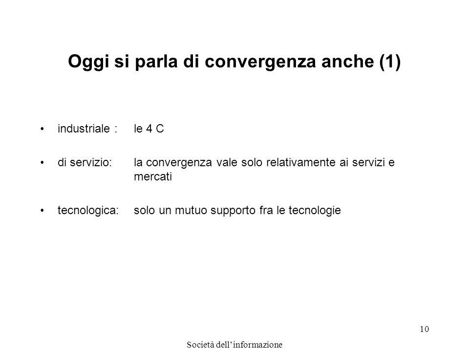 Società dellinformazione 10 Oggi si parla di convergenza anche (1) industriale :le 4 C di servizio:la convergenza vale solo relativamente ai servizi e