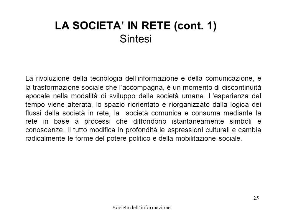 Società dellinformazione 25 LA SOCIETA IN RETE (cont. 1) Sintesi La rivoluzione della tecnologia dellinformazione e della comunicazione, e la trasform