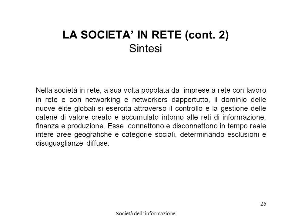 Società dellinformazione 26 LA SOCIETA IN RETE (cont. 2) Sintesi Nella società in rete, a sua volta popolata da imprese a rete con lavoro in rete e co