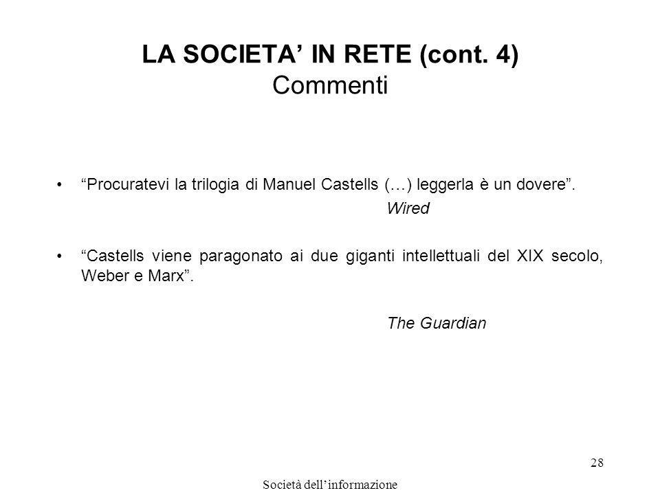 Società dellinformazione 28 LA SOCIETA IN RETE (cont. 4) Commenti Procuratevi la trilogia di Manuel Castells (…) leggerla è un dovere. Wired Castells
