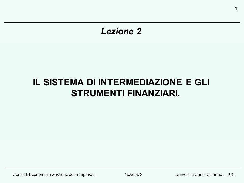Corso di Economia e Gestione delle Imprese IIUniversità Carlo Cattaneo - LIUCLezione 2 1 IL SISTEMA DI INTERMEDIAZIONE E GLI STRUMENTI FINANZIARI.