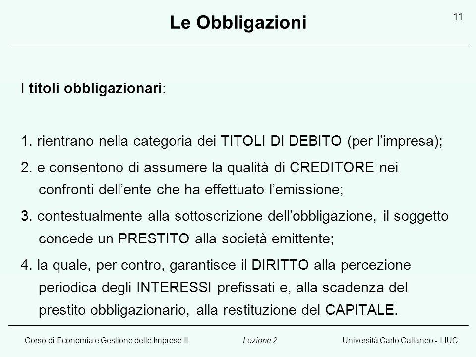 Corso di Economia e Gestione delle Imprese IIUniversità Carlo Cattaneo - LIUCLezione 2 11 Le Obbligazioni I titoli obbligazionari: 1.