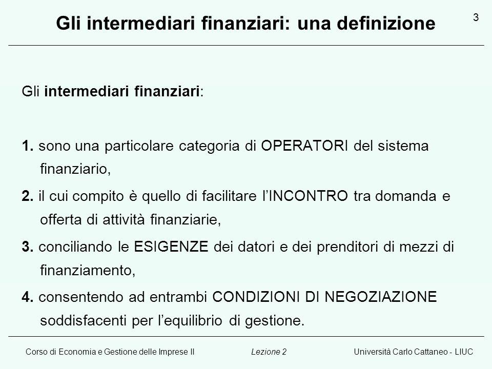 Corso di Economia e Gestione delle Imprese IIUniversità Carlo Cattaneo - LIUCLezione 2 3 Gli intermediari finanziari: una definizione Gli intermediari finanziari: 1.
