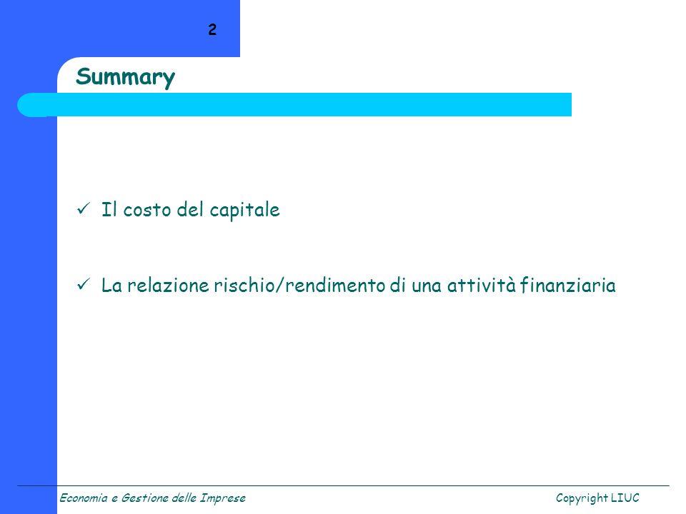 Copyright LIUC 2 Summary Il costo del capitale La relazione rischio/rendimento di una attività finanziaria