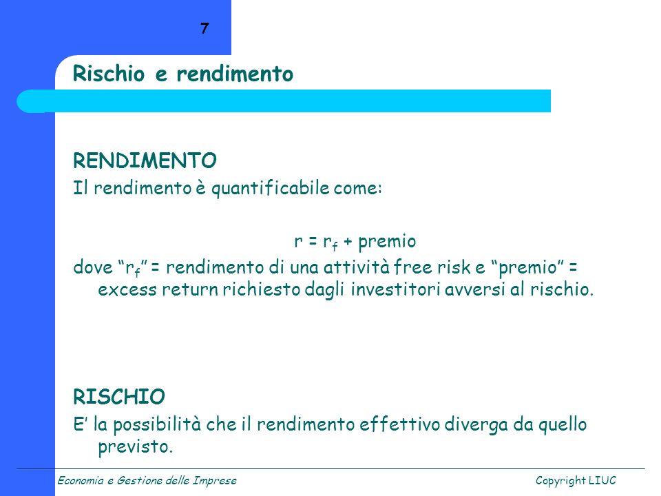 Economia e Gestione delle ImpreseCopyright LIUC 7 RENDIMENTO Il rendimento è quantificabile come: r = r f + premio dove r f = rendimento di una attivi