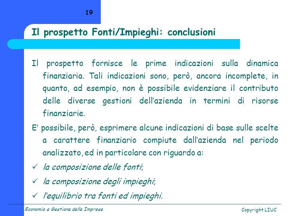 Economia e Gestione delle Imprese Copyright LIUC 19 Il prospetto fornisce le prime indicazioni sulla dinamica finanziaria. Tali indicazioni sono, però