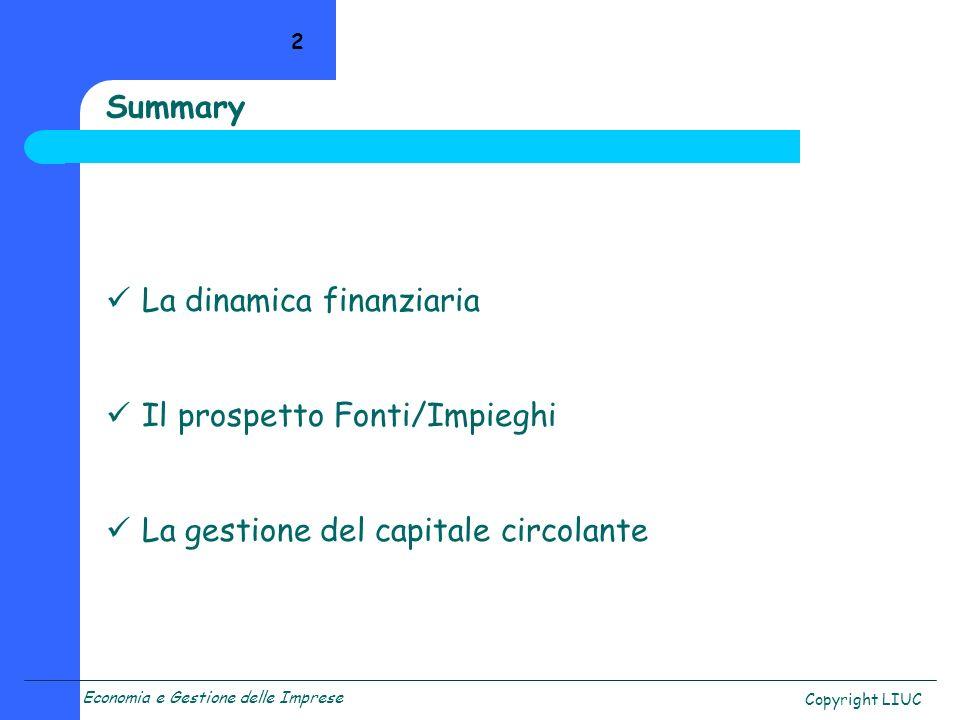 Economia e Gestione delle Imprese Copyright LIUC 13 Tutte le variazioni rilevate vengono così inserite in un modello a due colonne a sezioni contrapposte, il prospetto Fonti/Impieghi, a seconda della natura della variazione stessa.