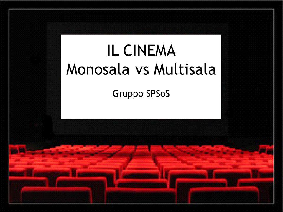 IL CINEMA Monosala vs Multisala Gruppo SPSoS