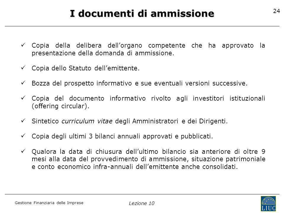 Gestione Finanziaria delle Imprese Lezione 10 24 I documenti di ammissione Copia della delibera dellorgano competente che ha approvato la presentazion