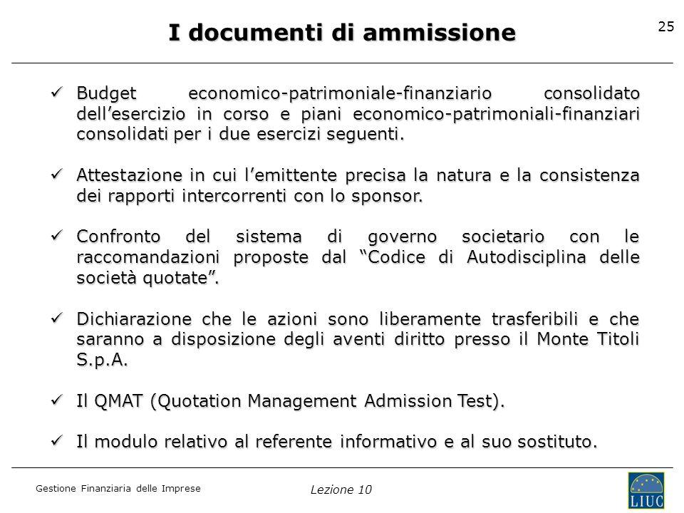 Gestione Finanziaria delle Imprese Lezione 10 25 I documenti di ammissione Budget economico-patrimoniale-finanziario consolidato dellesercizio in cors