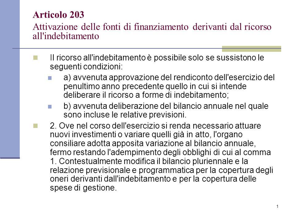 1 Articolo 203 Attivazione delle fonti di finanziamento derivanti dal ricorso all'indebitamento Il ricorso all'indebitamento è possibile solo se sussi
