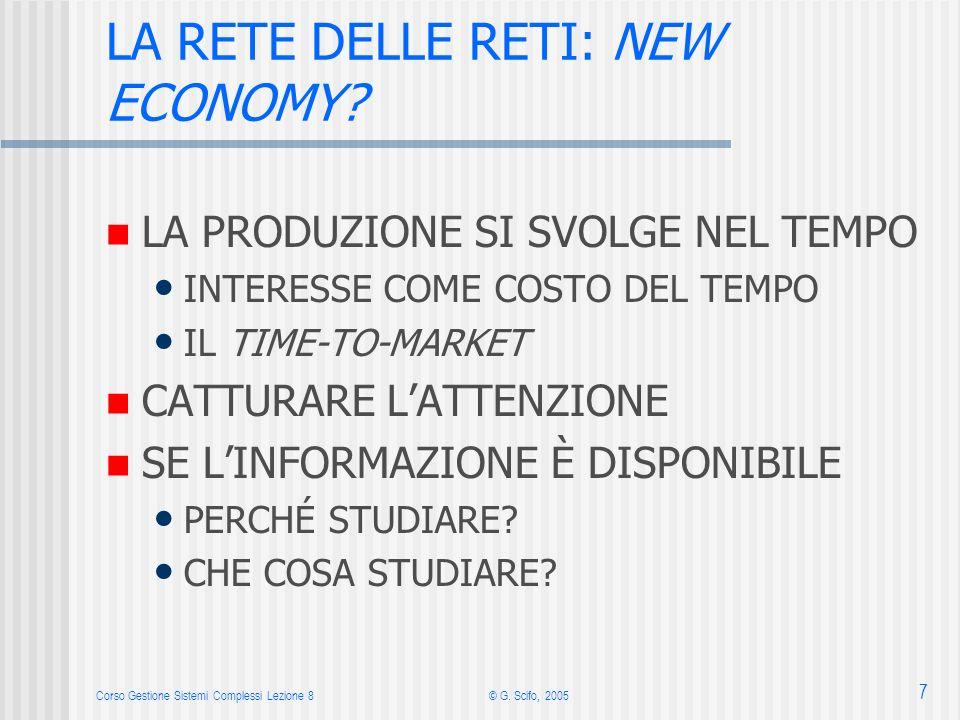 Corso Gestione Sistemi Complessi Lezione 8© G. Scifo, 2005 7 LA RETE DELLE RETI: NEW ECONOMY.