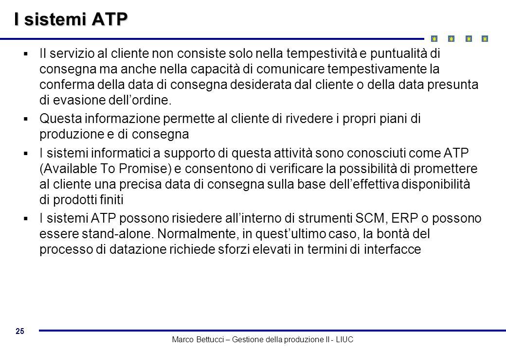 25 Marco Bettucci – Gestione della produzione II - LIUC I sistemi ATP Il servizio al cliente non consiste solo nella tempestività e puntualità di cons