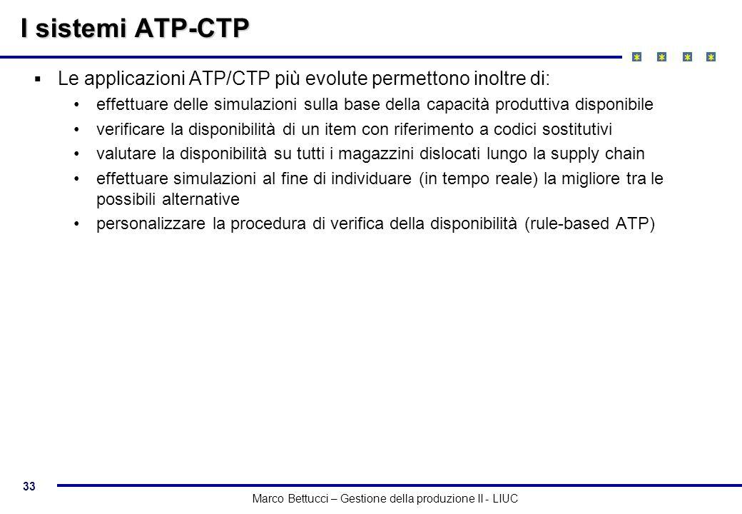 33 Marco Bettucci – Gestione della produzione II - LIUC I sistemi ATP-CTP Le applicazioni ATP/CTP più evolute permettono inoltre di: effettuare delle