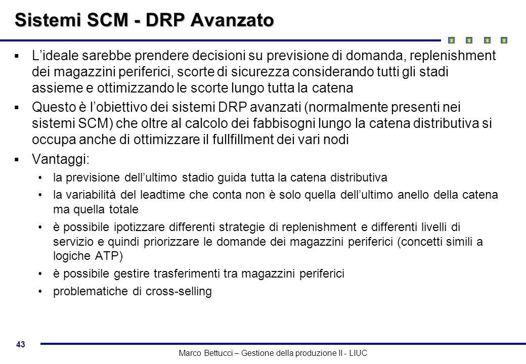 43 Marco Bettucci – Gestione della produzione II - LIUC Sistemi SCM - DRP Avanzato Lideale sarebbe prendere decisioni su previsione di domanda, replen