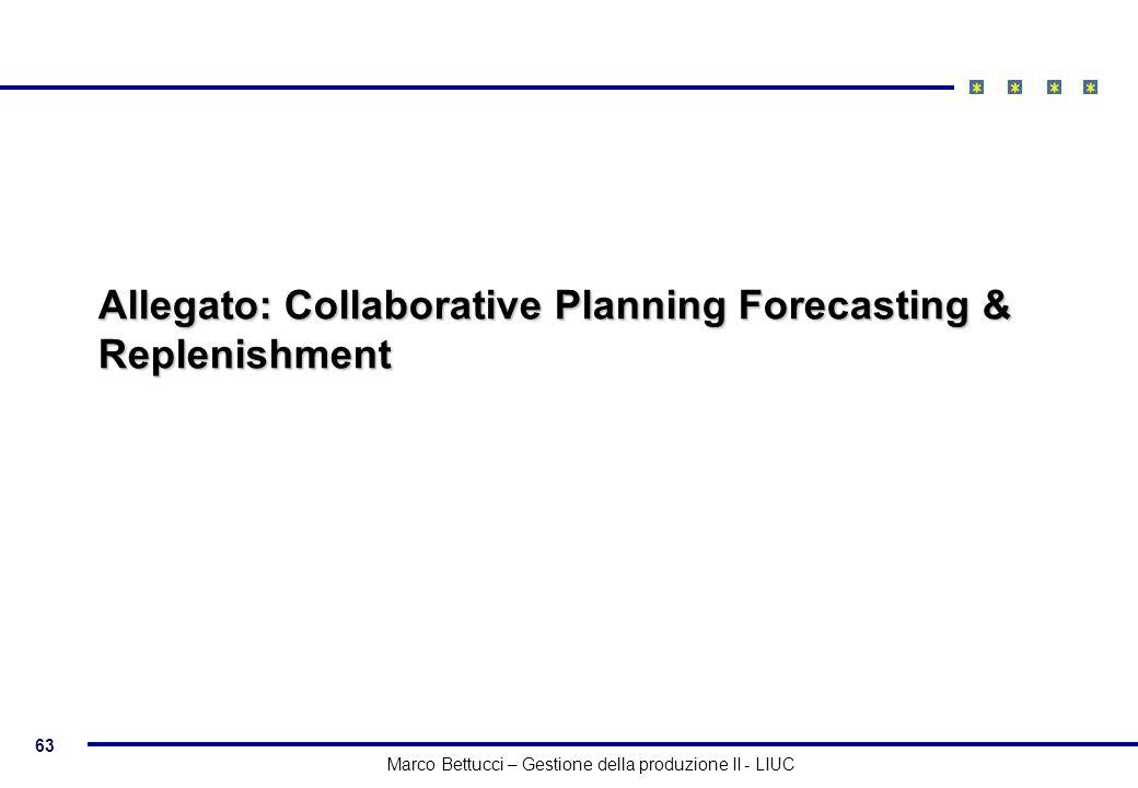 63 Marco Bettucci – Gestione della produzione II - LIUC Allegato: Collaborative Planning Forecasting & Replenishment
