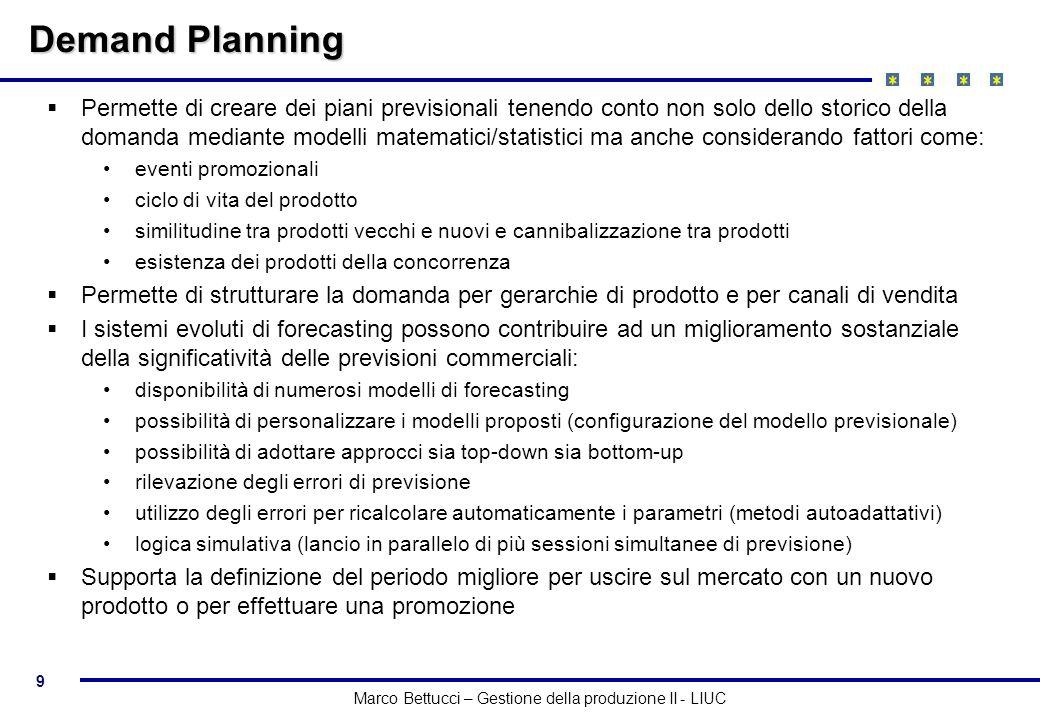 9 Marco Bettucci – Gestione della produzione II - LIUC Demand Planning Permette di creare dei piani previsionali tenendo conto non solo dello storico