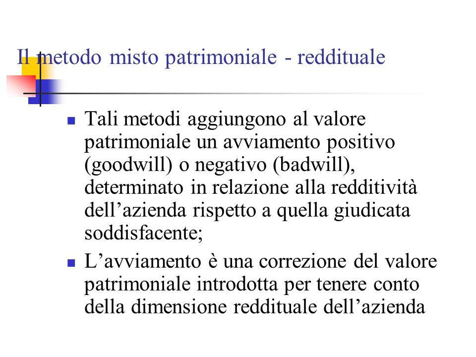 Il metodo misto patrimoniale - reddituale Tali metodi aggiungono al valore patrimoniale un avviamento positivo (goodwill) o negativo (badwill), determ