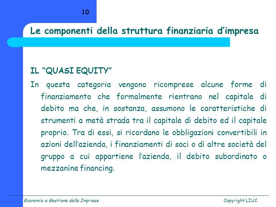 Economia e Gestione delle ImpreseCopyright LIUC 10 Le componenti della struttura finanziaria dimpresa IL QUASI EQUITY In questa categoria vengono rico